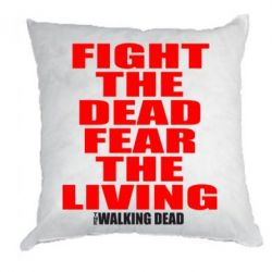 Подушка Fight the dead fear the living - FatLine