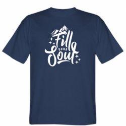 Чоловіча футболка Fill your soul and mountains