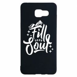 Чохол для Samsung A5 2016 Fill your soul and mountains