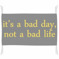 Флаг it's a bad day, not a bad life