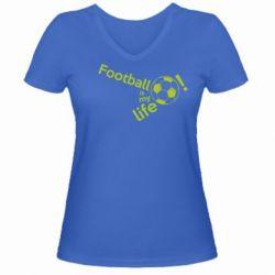 Жіноча футболка з V-подібним вирізом Футбол - моє життя!