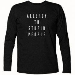 Футболка з довгим рукавом Allergy To Stupid People