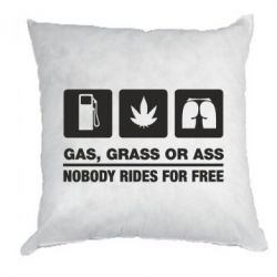 Подушка Gas, Grass or Ass, nobody rides for free