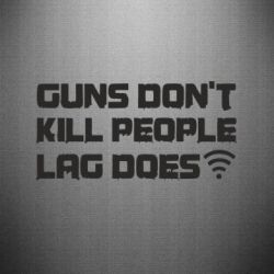 Наклейка Guns don't kill people, lag does