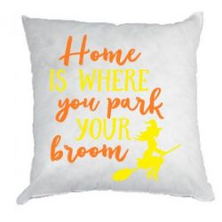 Подушка Home is where you park your broom