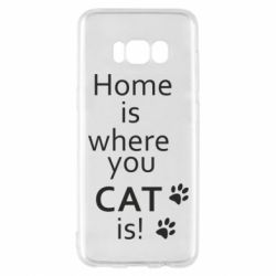 Чехол для Samsung S8 Home is where your Cat is!