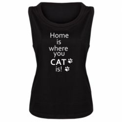 Женская майка Home is where your Cat is!