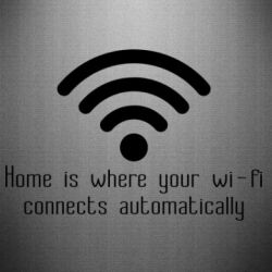 Наклейка Home is where your wifi connects automatically