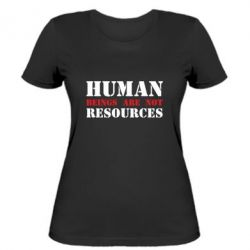 Жіноча футболка Human beings are not resources