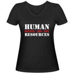 Женская футболка с V-образным вырезом Human beings are not resources