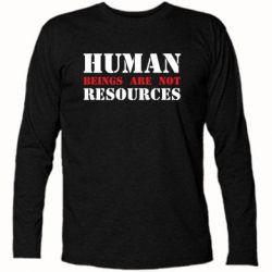Футболка з довгим рукавом Human beings are not resources