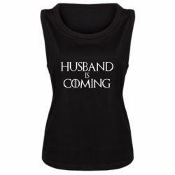 Женская майка Husband is coming