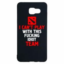 Чохол для Samsung A5 2016 I can't play with this fucking idiot team Dota