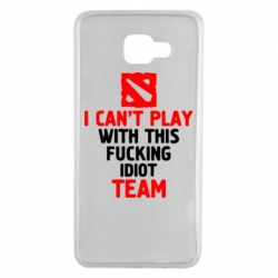 Чохол для Samsung A7 2016 I can't play with this fucking idiot team Dota