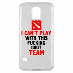 Чохол для Samsung S5 I can't play with this fucking idiot team Dota