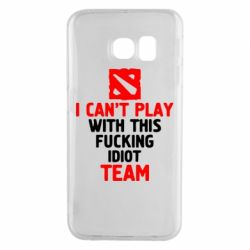 Чохол для Samsung S6 EDGE I can't play with this fucking idiot team Dota