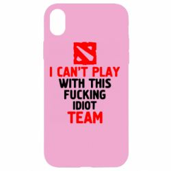 Чохол для iPhone XR I can't play with this fucking idiot team Dota