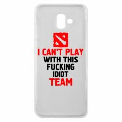 Чохол для Samsung J6 Plus 2018 I can't play with this fucking idiot team Dota
