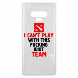 Чохол для Samsung Note 9 I can't play with this fucking idiot team Dota