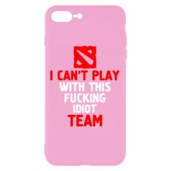 Чохол для iPhone 7 Plus I can't play with this fucking idiot team Dota