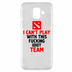 Чохол для Samsung A6 2018 I can't play with this fucking idiot team Dota