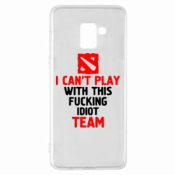 Чохол для Samsung A8+ 2018 I can't play with this fucking idiot team Dota