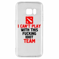 Чохол для Samsung S7 I can't play with this fucking idiot team Dota