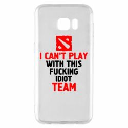 Чохол для Samsung S7 EDGE I can't play with this fucking idiot team Dota