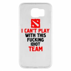 Чохол для Samsung S6 I can't play with this fucking idiot team Dota