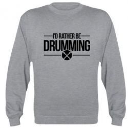 Реглан (свитшот) I'd rather be drumming