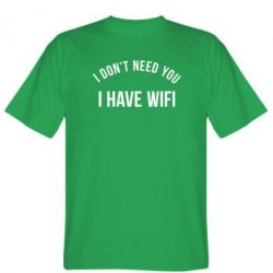 Мужская футболка I don't need you, i have wifi - FatLine