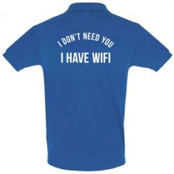 Футболка Поло I don't need you, i have wifi