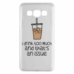 Чохол для Samsung A3 2015 I drink too much and that's an issue