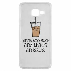 Чохол для Samsung A3 2016 I drink too much and that's an issue