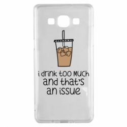 Чохол для Samsung A5 2015 I drink too much and that's an issue