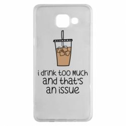 Чохол для Samsung A5 2016 I drink too much and that's an issue