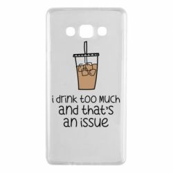 Чохол для Samsung A7 2015 I drink too much and that's an issue
