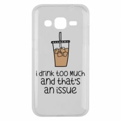 Чохол для Samsung J2 2015 I drink too much and that's an issue