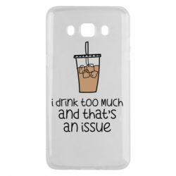 Чохол для Samsung J5 2016 I drink too much and that's an issue