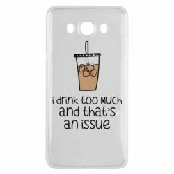 Чохол для Samsung J7 2016 I drink too much and that's an issue