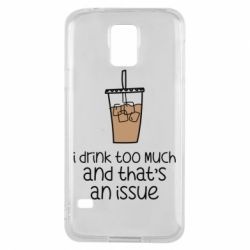 Чохол для Samsung S5 I drink too much and that's an issue
