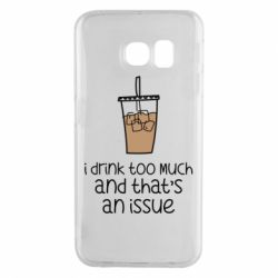 Чохол для Samsung S6 EDGE I drink too much and that's an issue