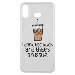 Чохол для Samsung A6s I drink too much and that's an issue