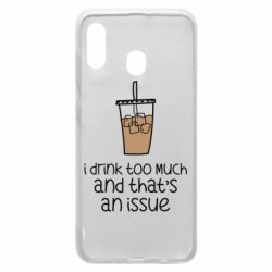 Чохол для Samsung A20 I drink too much and that's an issue