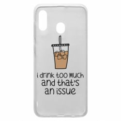 Чохол для Samsung A30 I drink too much and that's an issue
