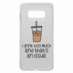 Чохол для Samsung S10e I drink too much and that's an issue