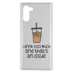 Чохол для Samsung Note 10 I drink too much and that's an issue