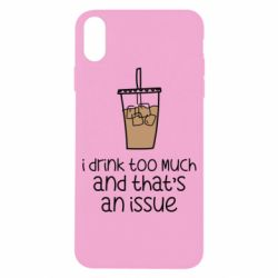 Чохол для iPhone X/Xs I drink too much and that's an issue