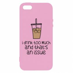 Чохол для iphone 5/5S/SE I drink too much and that's an issue