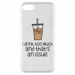 Чохол для iPhone 7 I drink too much and that's an issue